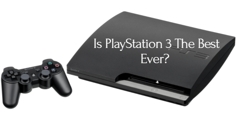 Is PlayStation 3 The Best Ever?